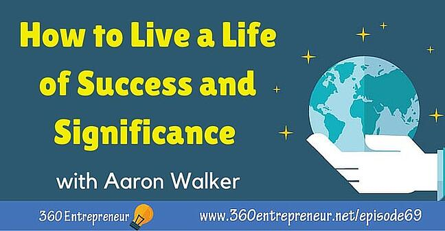 360 How-to-Live-a-Life-of-Success-and-Significance-w-Aaron-Walker.jpg