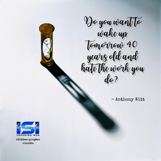 Do you want to wake up tomorrow 40 years old and hate the work you do_ I