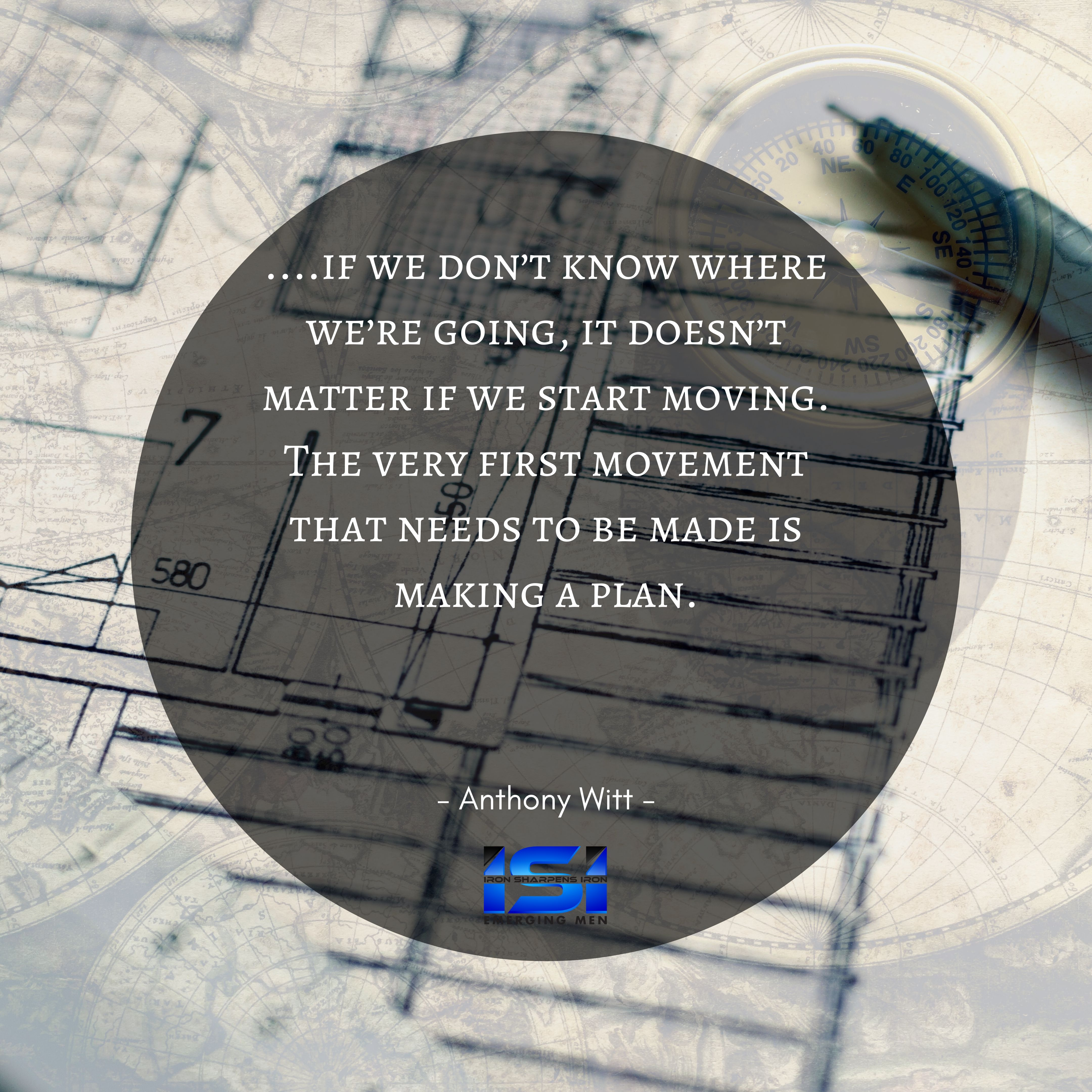 if we don't know where we're going, it doesn't matter if we start moving. The very first movement that needs to be made is making a plan.