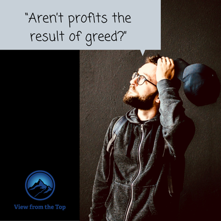 """""""Aren't profits the result of greed_"""""""