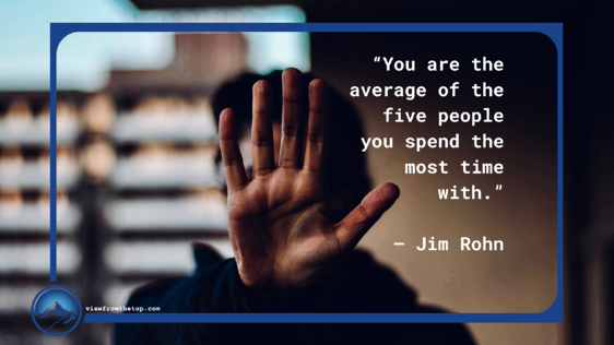 """""""You are the average of the five people you spend the most time with."""" (1)"""