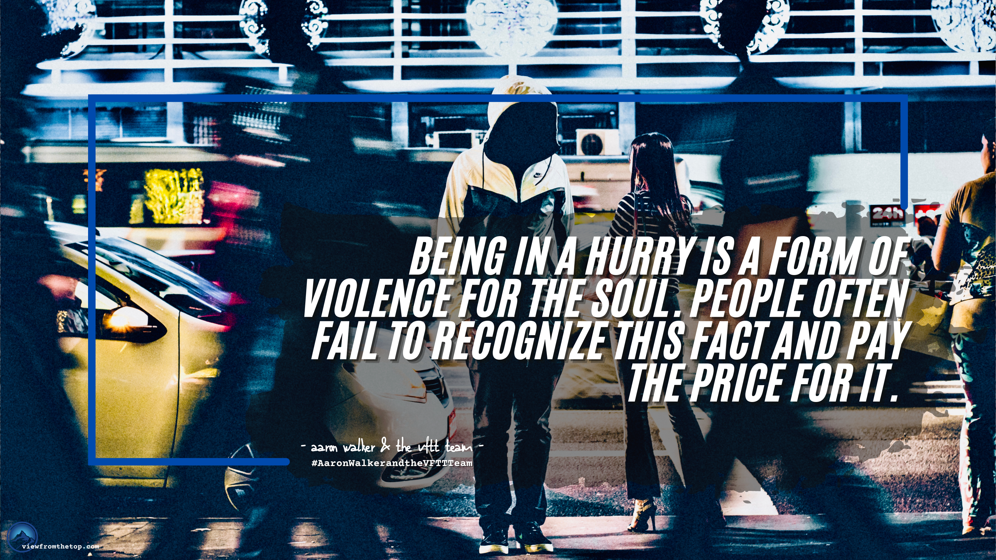 Being in a hurry is a form of violence for the soul. People often fail to recognize this fact and pay the price for it.