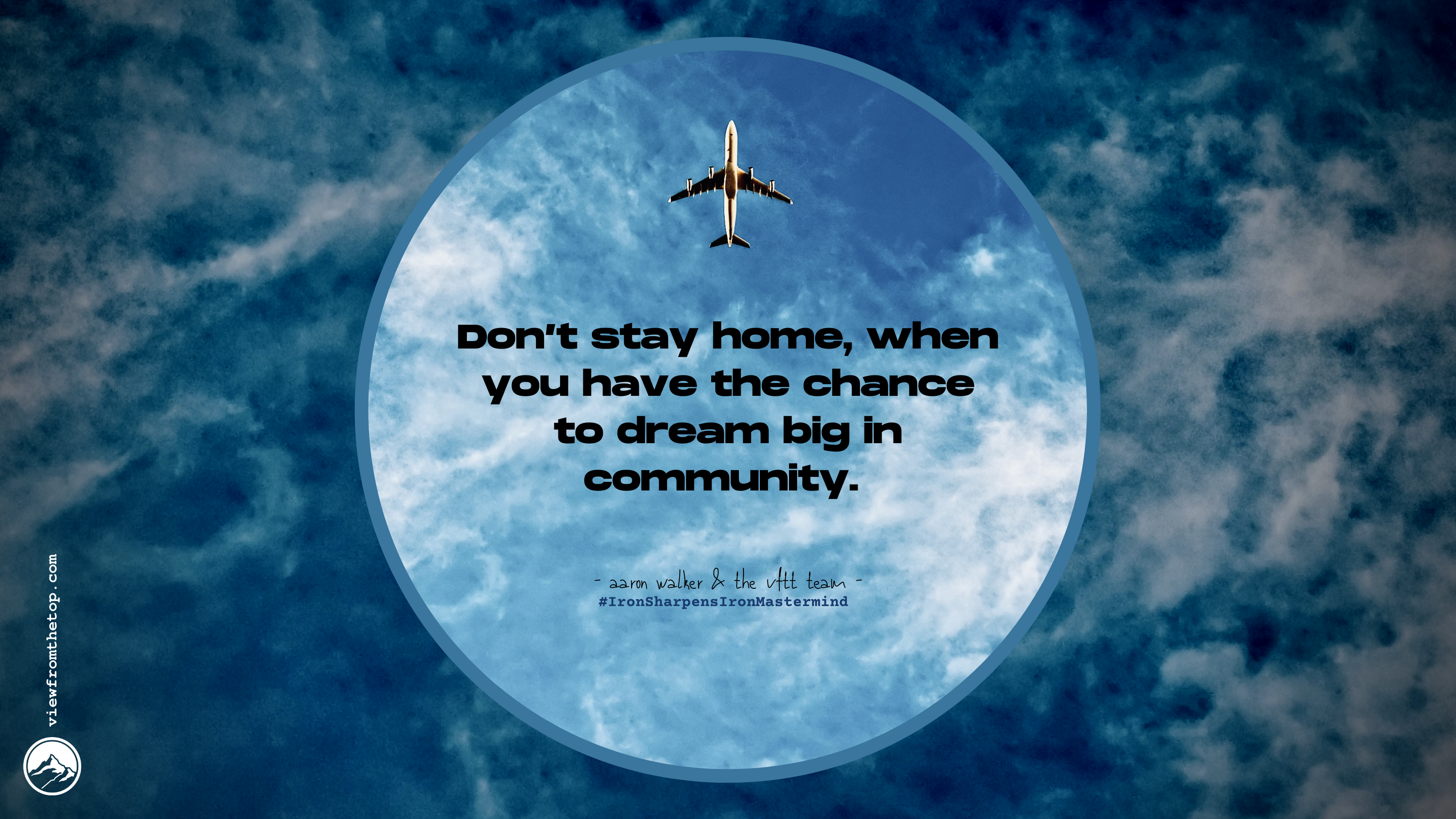 Don't stay home, when you have the chance to dream big in community.