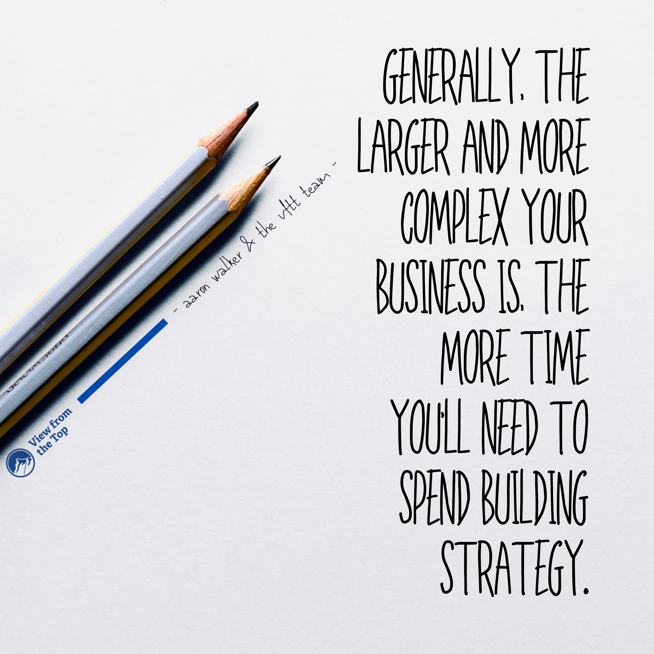 Generally, the larger and more complex your business is, the more time you'll need to spend building strategy. (1)