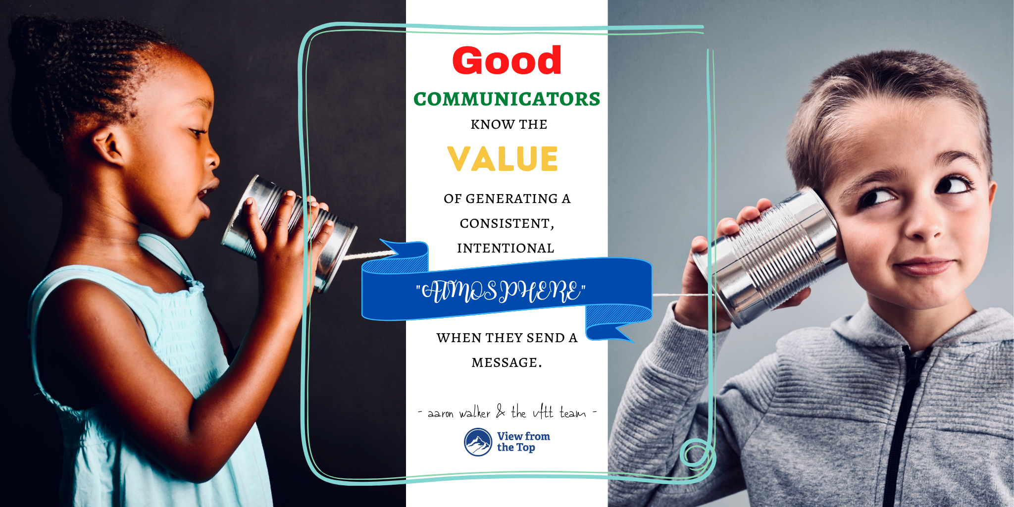 """Good communicators know the value of generating a consistent, intentional """"atmosphere"""" when they send a message."""