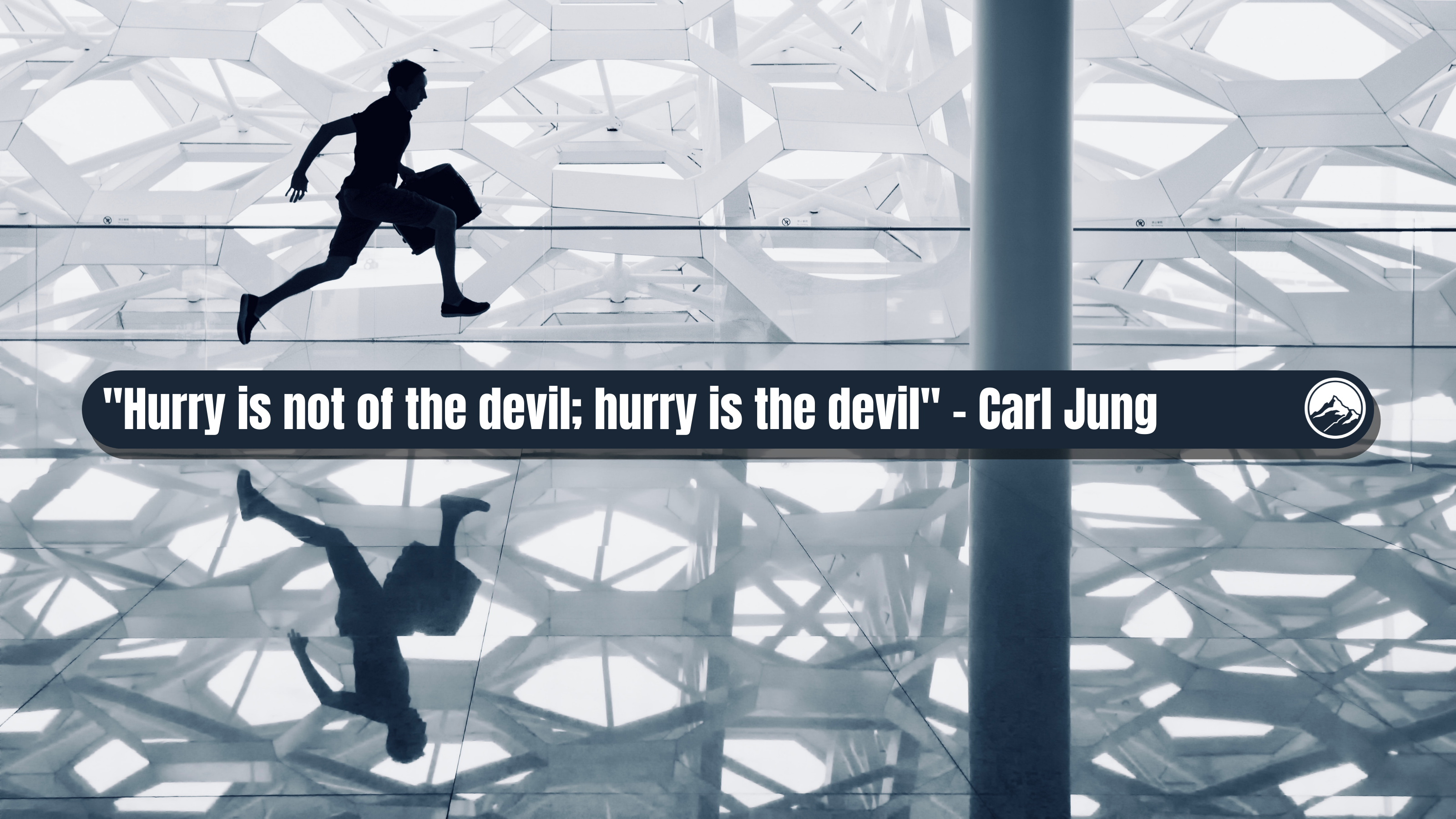 Hurry is not of the devil; hurry is the devil - Carl Jung