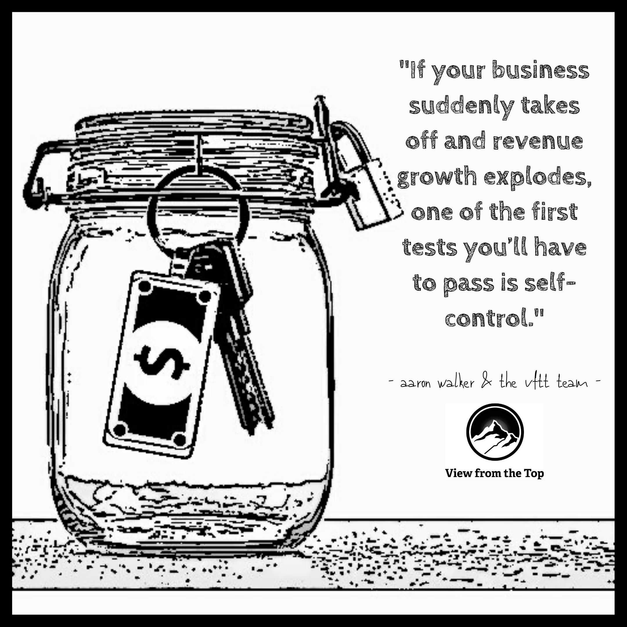 If your business suddenly takes off and revenue growth explodes, one of the first tests you'll have to pass is self-control.
