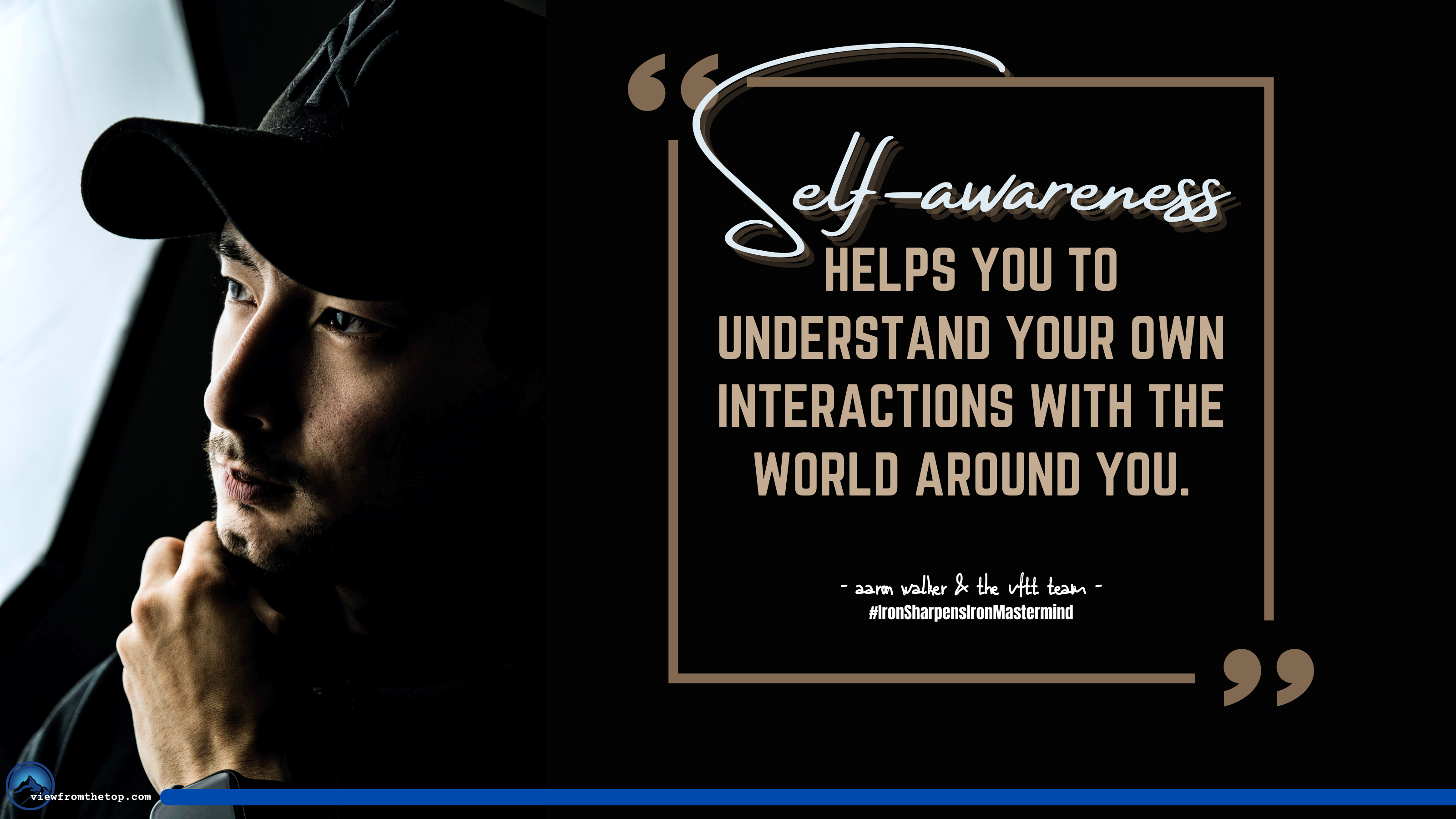 Self-awareness helps you to understand your own interactions with the world around you. (1)