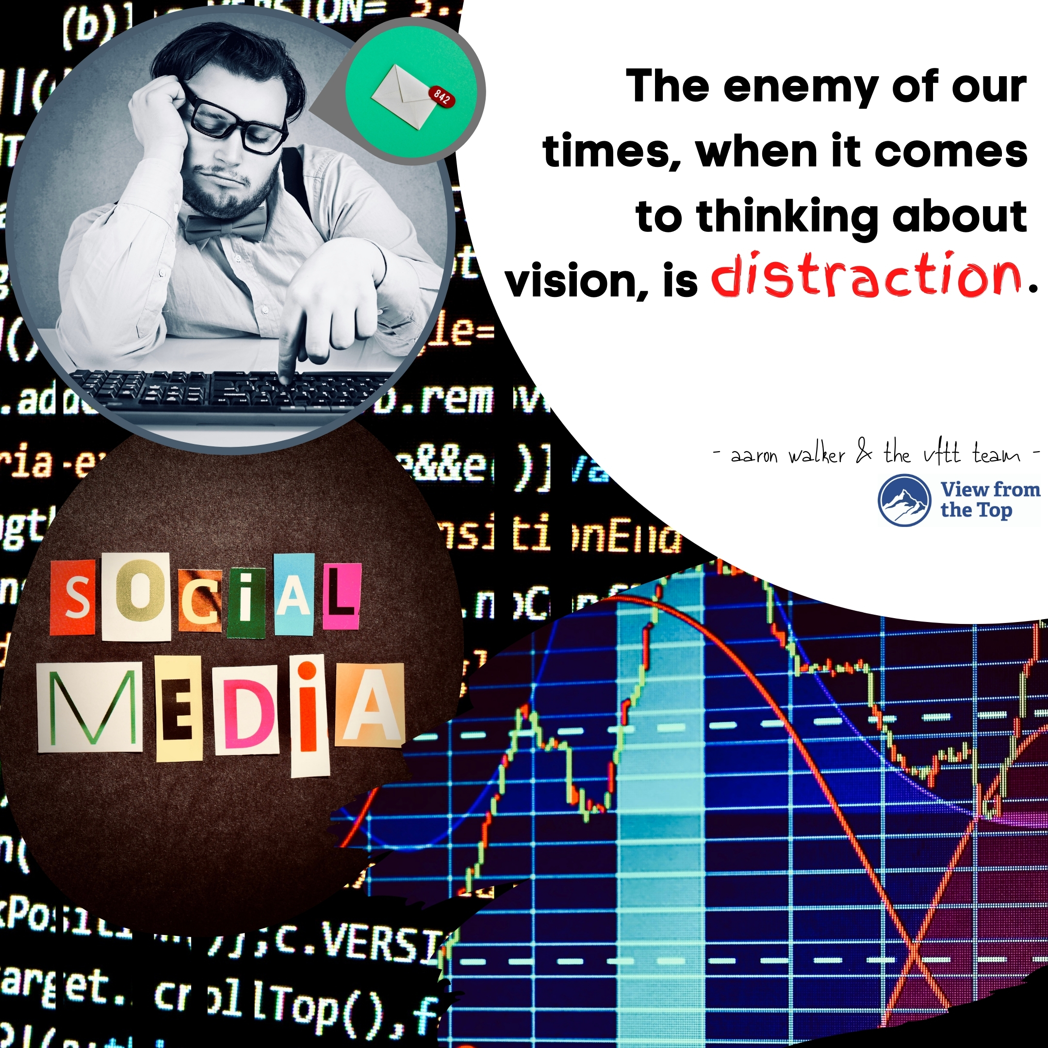 The enemy of our times, when it comes to thinking about vision, is distraction. (1)