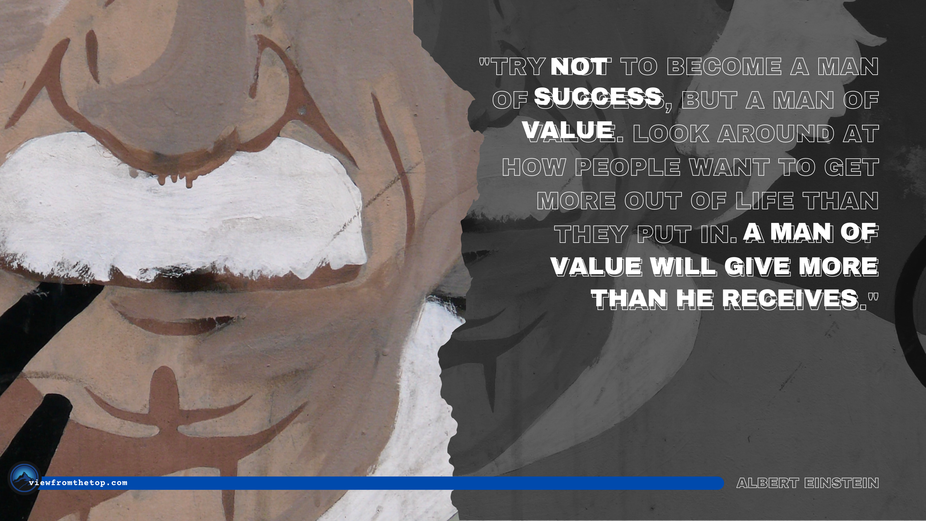 Try not to become a man of success, but a man of value. Look around at how people want to get more out of life than they put in. A man of value will give more than he receives.