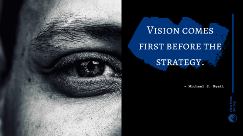Vision comes first before the strategy.