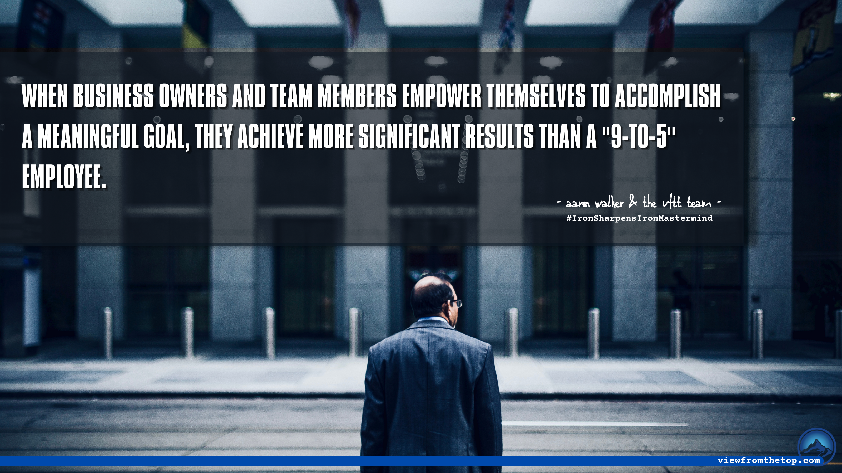 When business owners and team members empower themselves to accomplish a meaningful goal, they achieve more significant results than a 9-to-5 employee. (1)