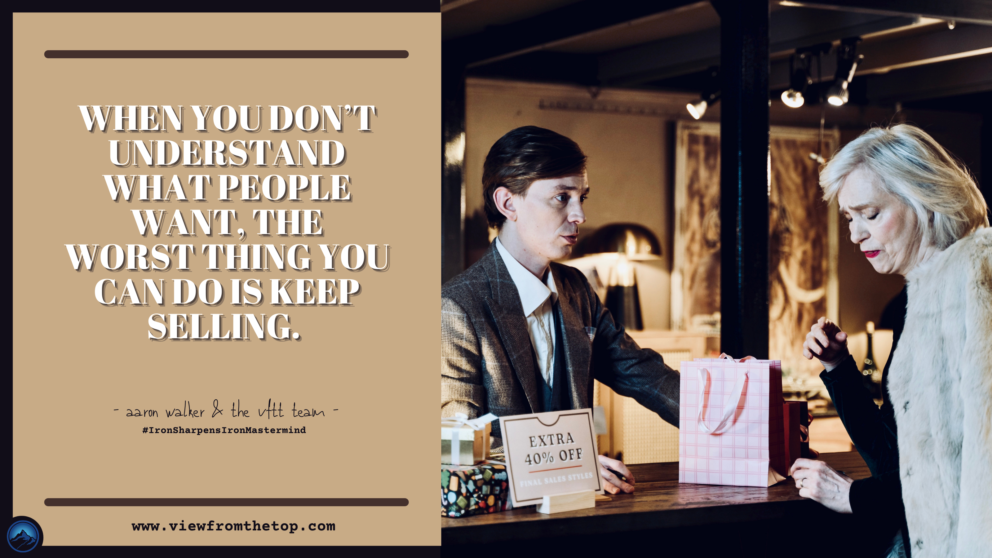 When you don't understand what people want, the worst thing you can do is keep selling.