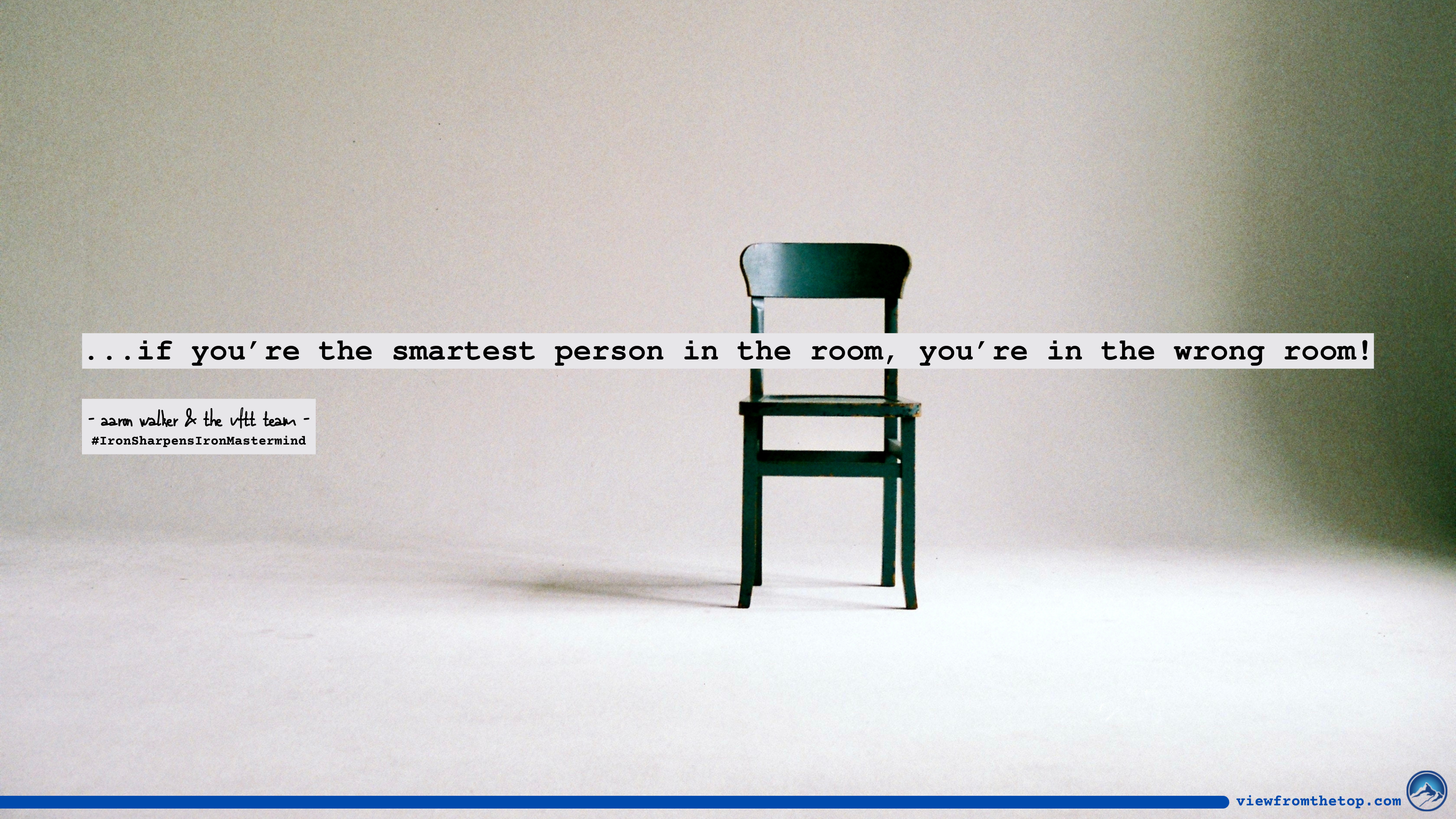 if you're the smartest person in the room, you're in the wrong room! (1)