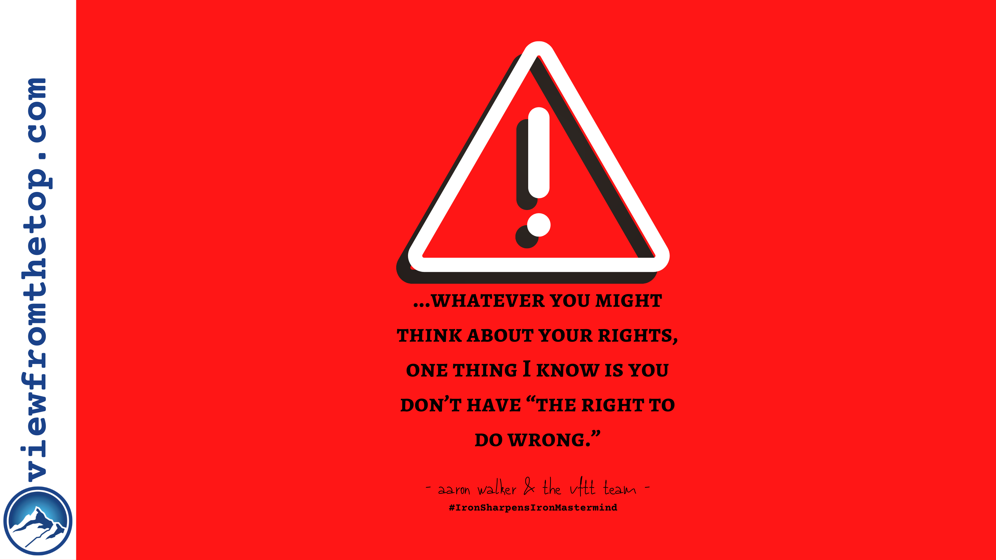 """whatever you might think about your rights, one thing I know is you don't have """"the right to do wrong."""" (1)"""