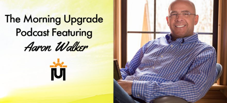Morning-upgrade-podcast-with-Aaron-Walker-880x400