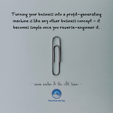 Turning your business into a profit-generating machine is like any other business concept - it becomes simple once you reverse-engineer it.